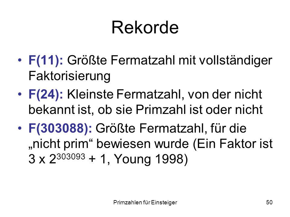 Primzahlen für Einsteiger50 Rekorde F(11): Größte Fermatzahl mit vollständiger Faktorisierung F(24): Kleinste Fermatzahl, von der nicht bekannt ist, o