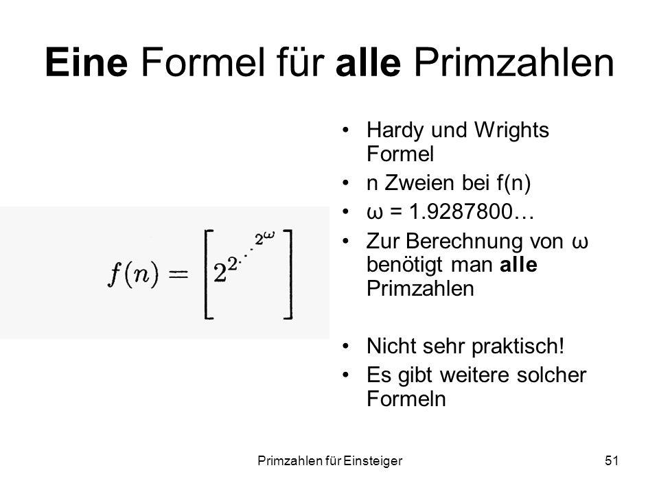 Primzahlen für Einsteiger51 Eine Formel für alle Primzahlen Hardy und Wrights Formel n Zweien bei f(n) ω = 1.9287800… Zur Berechnung von ω benötigt ma