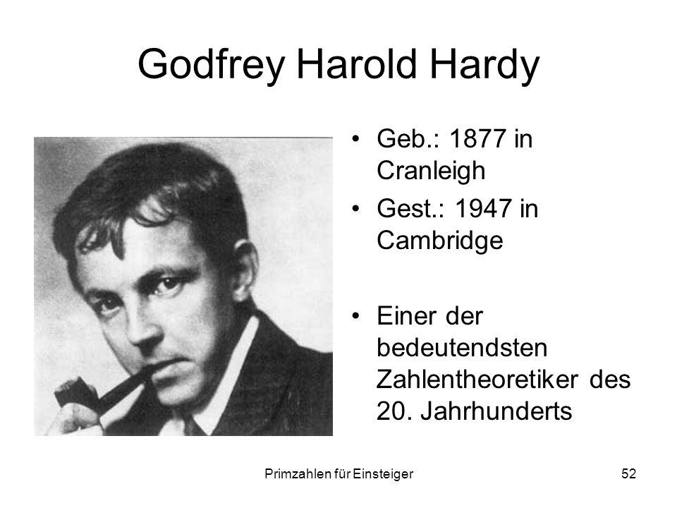 Primzahlen für Einsteiger52 Godfrey Harold Hardy Geb.: 1877 in Cranleigh Gest.: 1947 in Cambridge Einer der bedeutendsten Zahlentheoretiker des 20. Ja