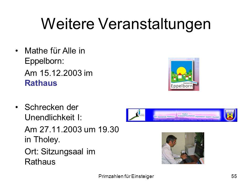Primzahlen für Einsteiger55 Weitere Veranstaltungen Mathe für Alle in Eppelborn: Am 15.12.2003 im Rathaus Schrecken der Unendlichkeit I: Am 27.11.2003