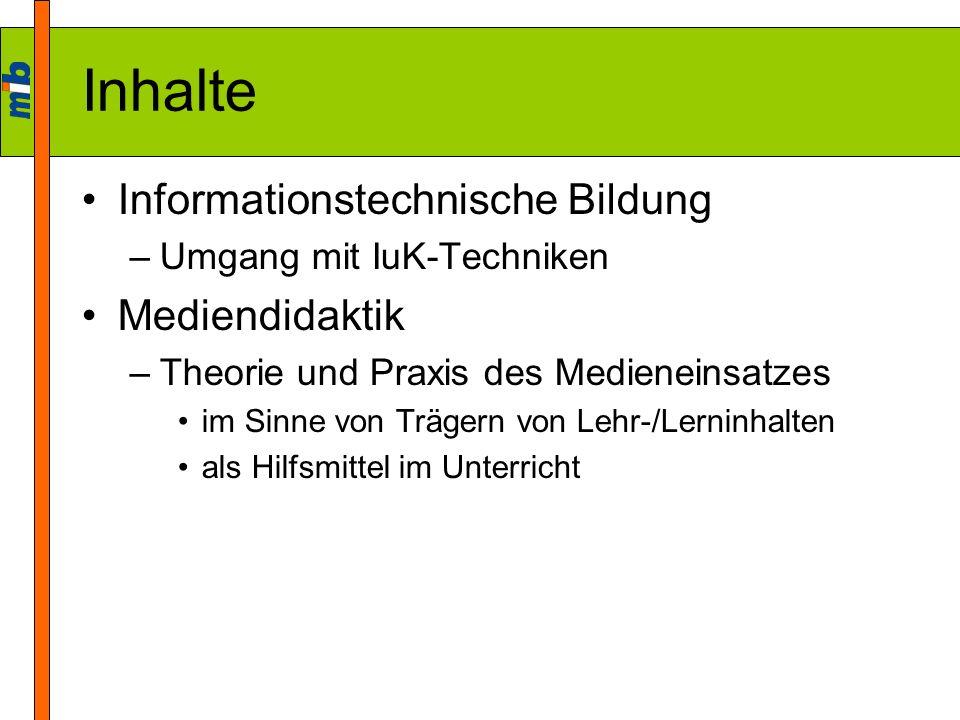 Inhalte Informationstechnische Bildung –Umgang mit IuK-Techniken Mediendidaktik –Theorie und Praxis des Medieneinsatzes im Sinne von Trägern von Lehr-