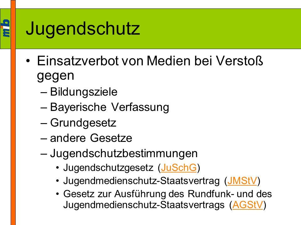 Jugendschutz Einsatzverbot von Medien bei Verstoß gegen –Bildungsziele –Bayerische Verfassung –Grundgesetz –andere Gesetze –Jugendschutzbestimmungen J