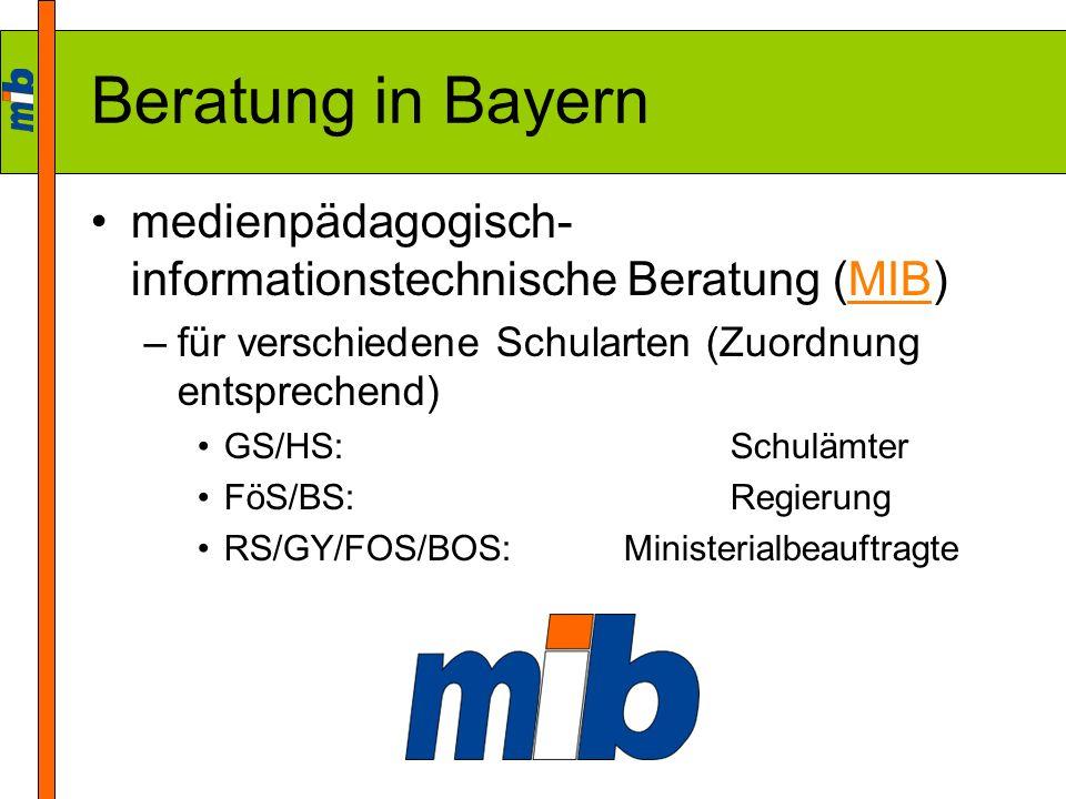 Beratung in Bayern medienpädagogisch- informationstechnische Beratung (MIB)MIB –für verschiedene Schularten (Zuordnung entsprechend) GS/HS:Schulämter