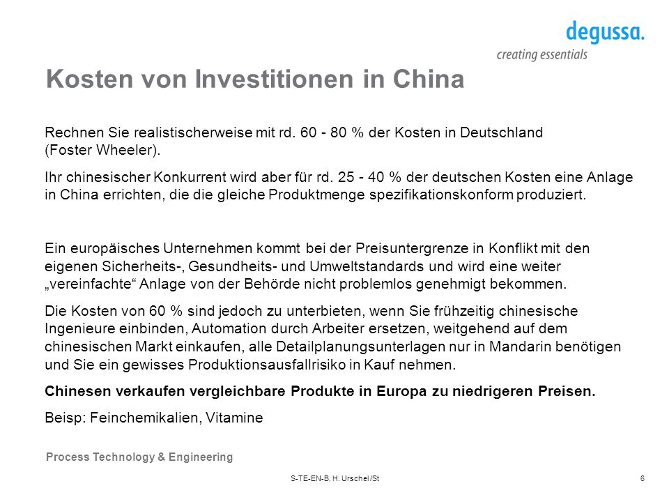 Process Technology & Engineering S-TE-EN-B, H. Urschel /St6 Kosten von Investitionen in China Rechnen Sie realistischerweise mit rd. 60 - 80 % der Kos