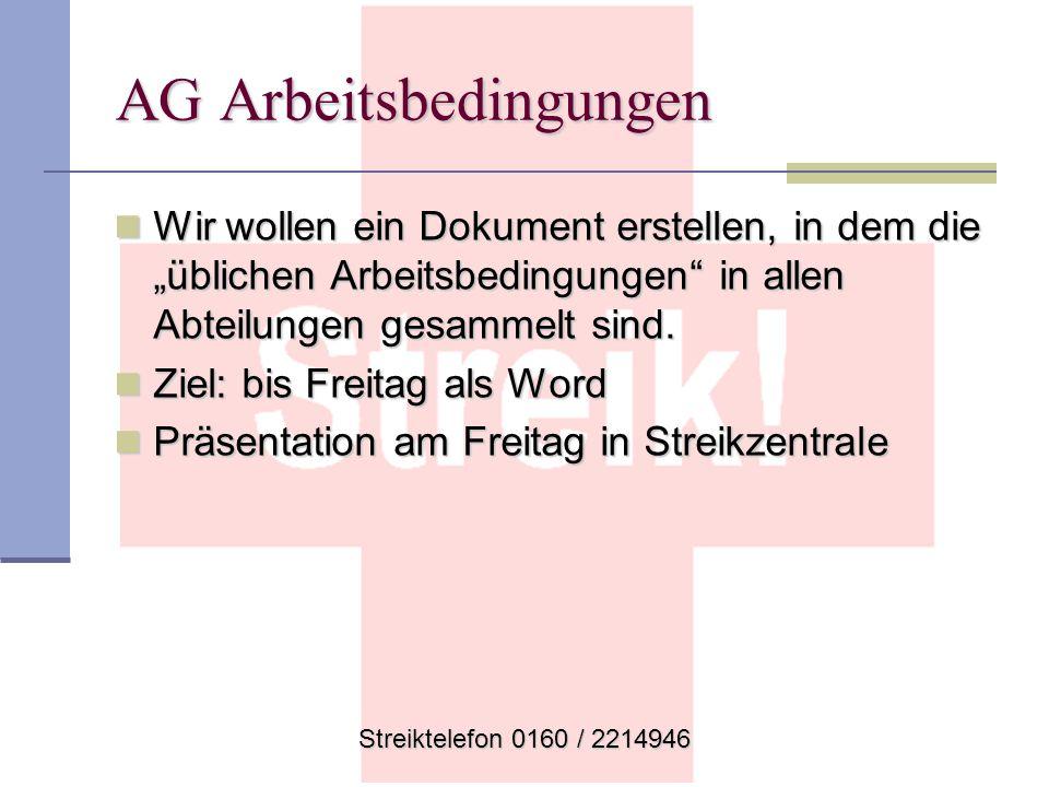 Streiktelefon 0160 / 2214946 AG Arbeitsbedingungen Wir wollen ein Dokument erstellen, in dem die üblichen Arbeitsbedingungen in allen Abteilungen gesa