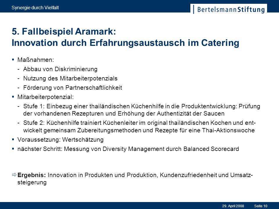 29. April 2008 Synergie durch Vielfalt Seite 10 5. Fallbeispiel Aramark: Innovation durch Erfahrungsaustausch im Catering Maßnahmen: -Abbau von Diskri