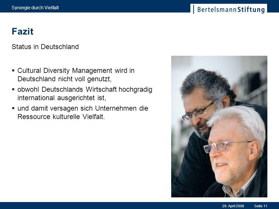 29. April 2008 Synergie durch Vielfalt Seite 11 Fazit Status in Deutschland Cultural Diversity Management wird in Deutschland nicht voll genutzt, obwo