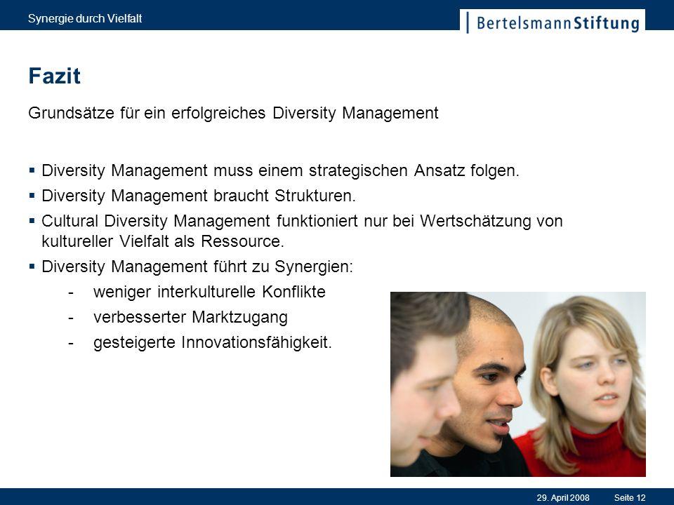 29. April 2008 Synergie durch Vielfalt Seite 12 Fazit Grundsätze für ein erfolgreiches Diversity Management Diversity Management muss einem strategisc