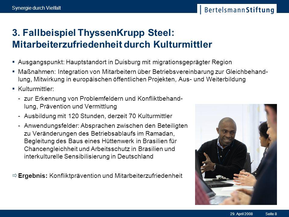 29. April 2008 Synergie durch Vielfalt Seite 8 3. Fallbeispiel ThyssenKrupp Steel: Mitarbeiterzufriedenheit durch Kulturmittler Ausgangspunkt: Hauptst