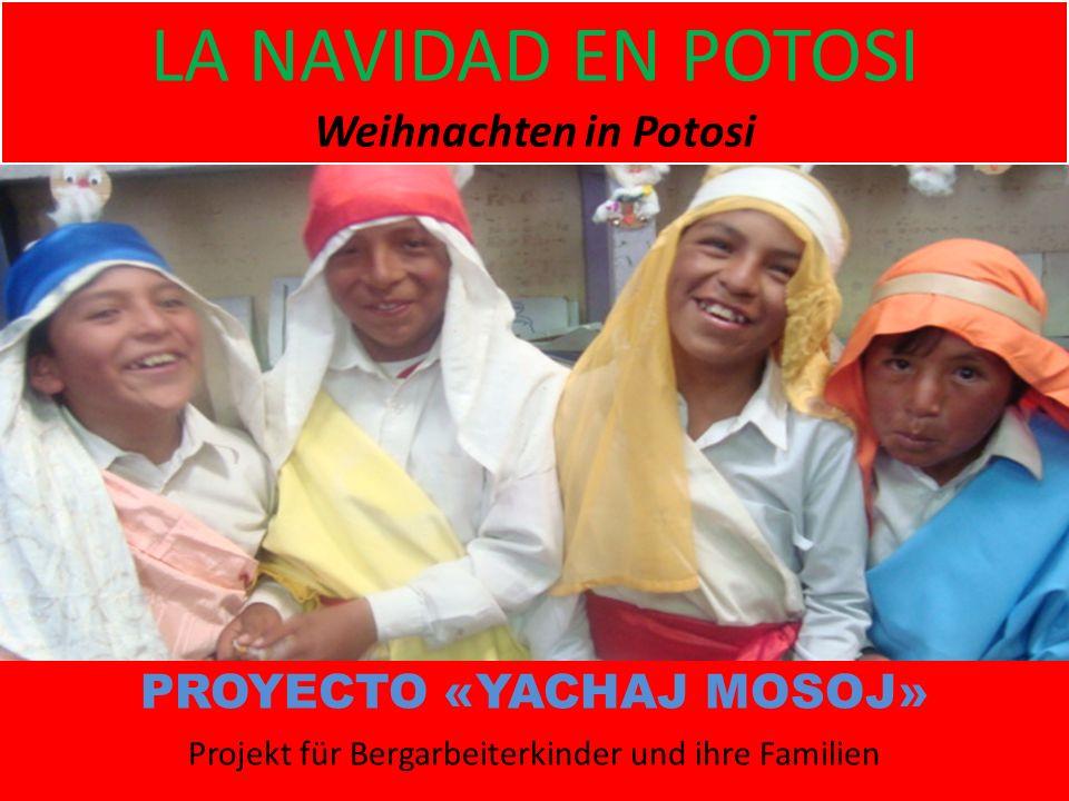 LA NAVIDAD EN POTOSI Weihnachten in Potosi PROYECTO «YACHAJ MOSOJ» Projekt für Bergarbeiterkinder und ihre Familien