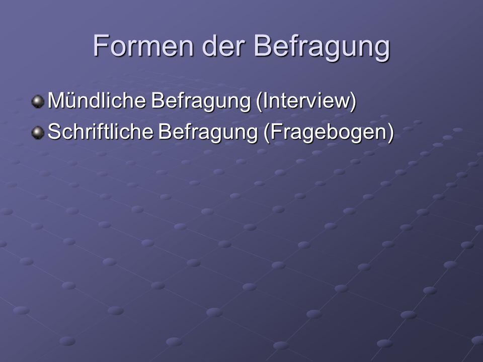 Formen der Befragung Mündliche Befragung (Interview) Schriftliche Befragung (Fragebogen)