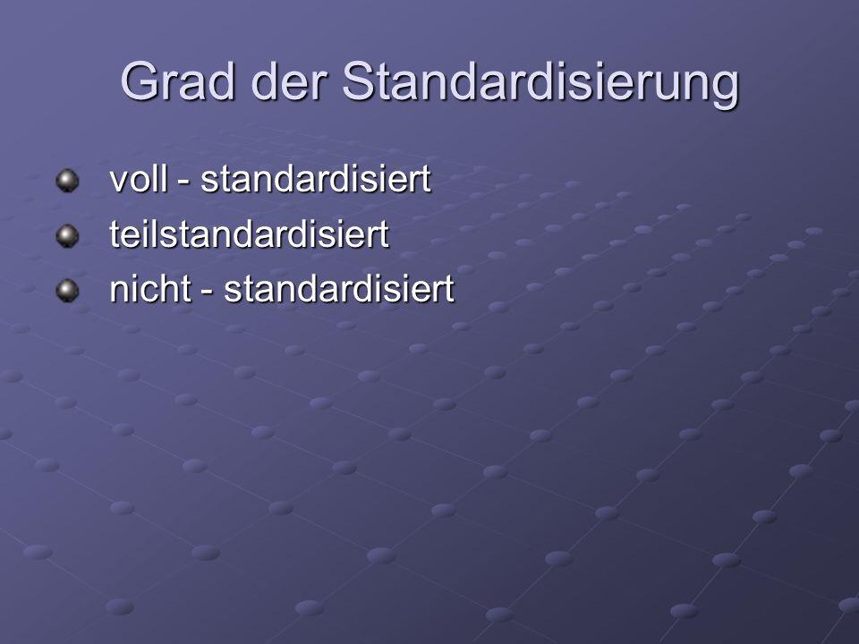 Grad der Standardisierung voll - standardisiert teilstandardisiert nicht - standardisiert