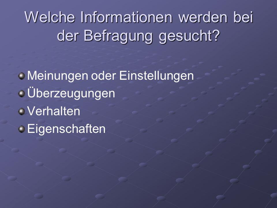 Welche Informationen werden bei der Befragung gesucht? Meinungen oder Einstellungen Überzeugungen Verhalten Eigenschaften