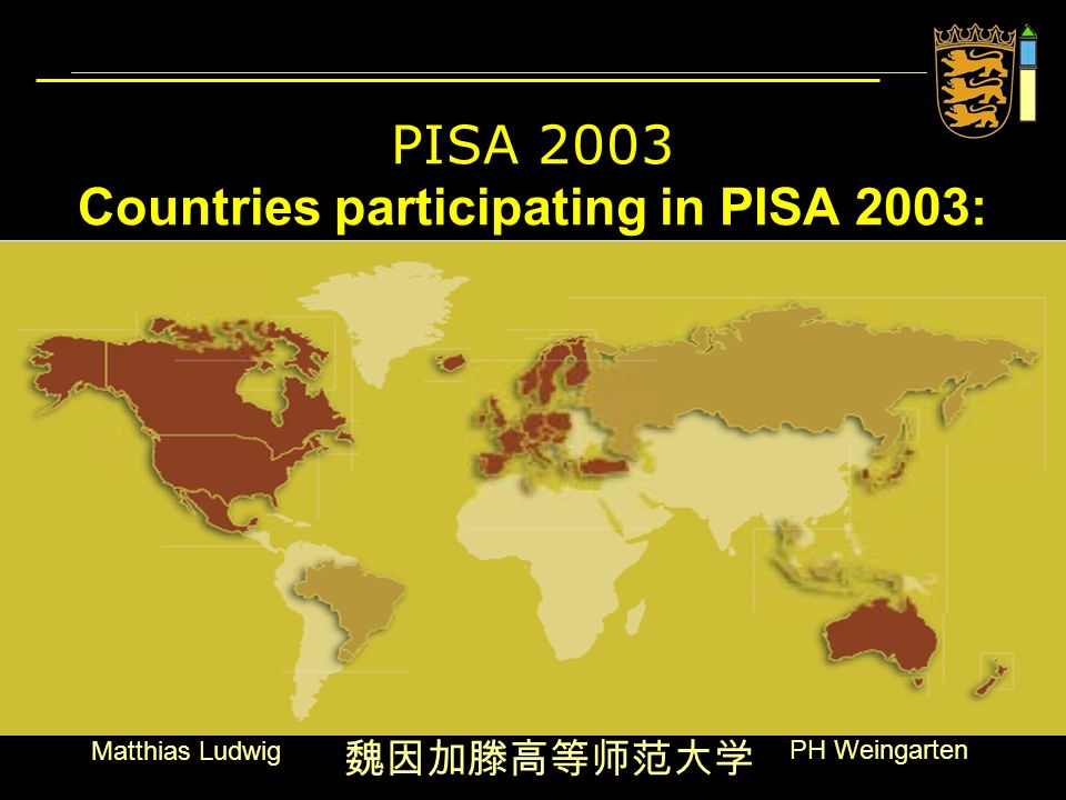 PH Weingarten Matthias Ludwig PISA 2003 Countries participating in PISA 2003: