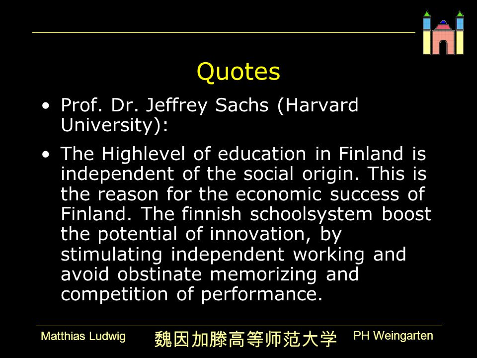 PH Weingarten Matthias Ludwig Quotes Prof. Dr. Jeffrey Sachs (Harvard University): The Highlevel of education in Finland is independent of the social