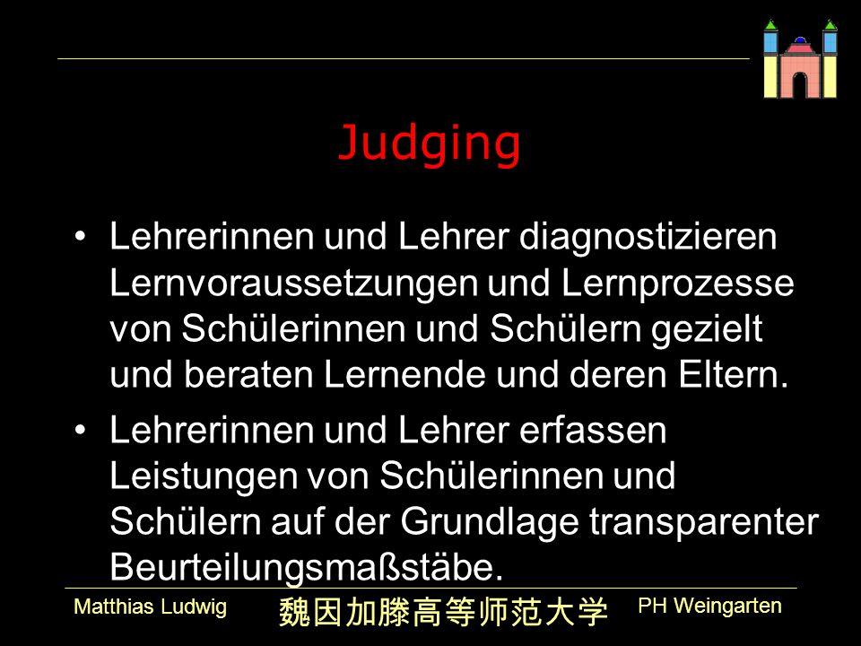 PH Weingarten Matthias Ludwig Judging Lehrerinnen und Lehrer diagnostizieren Lernvoraussetzungen und Lernprozesse von Schülerinnen und Schülern gezielt und beraten Lernende und deren Eltern.