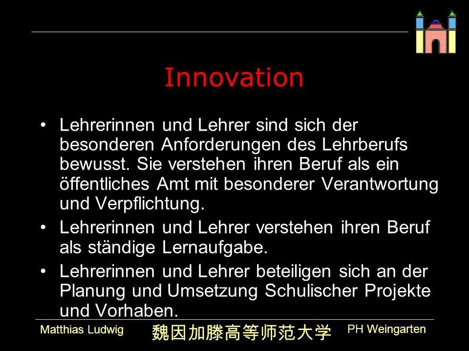PH Weingarten Matthias Ludwig Innovation Lehrerinnen und Lehrer sind sich der besonderen Anforderungen des Lehrberufs bewusst.