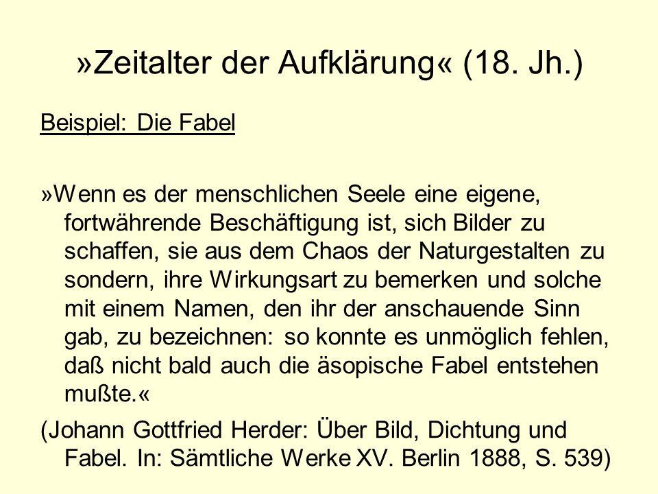 »Zeitalter der Aufklärung« (18. Jh.) Beispiel: Die Fabel »Wenn es der menschlichen Seele eine eigene, fortwährende Beschäftigung ist, sich Bilder zu s