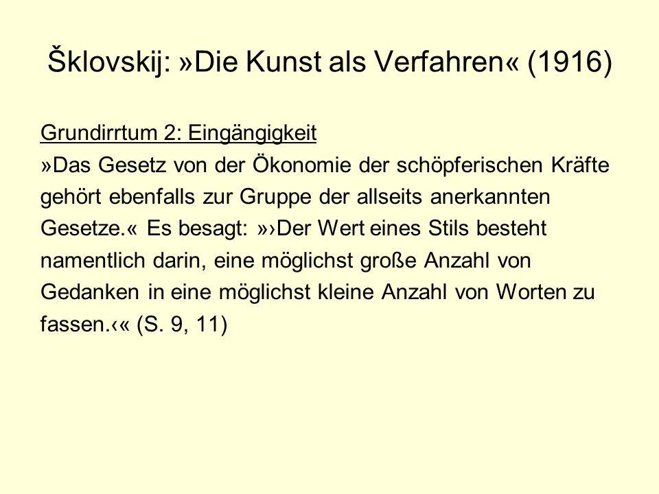 Šklovskij: »Die Kunst als Verfahren« (1916) Grundirrtum 2: Eingängigkeit »Das Gesetz von der Ökonomie der schöpferischen Kräfte gehört ebenfalls zur G