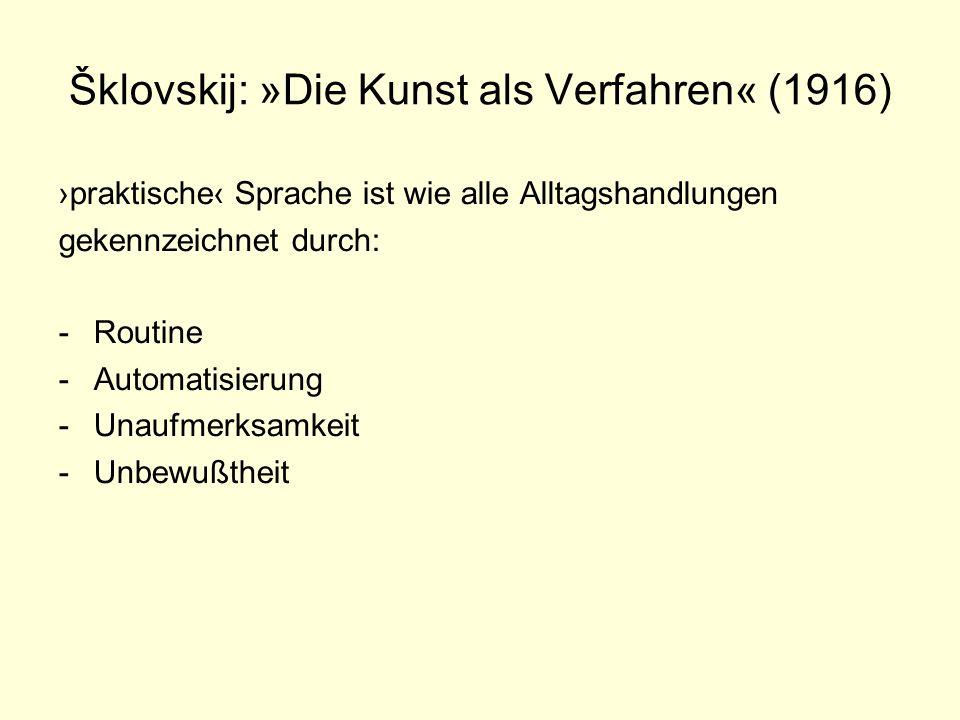 Šklovskij: »Die Kunst als Verfahren« (1916) praktische Sprache ist wie alle Alltagshandlungen gekennzeichnet durch: -Routine -Automatisierung -Unaufme