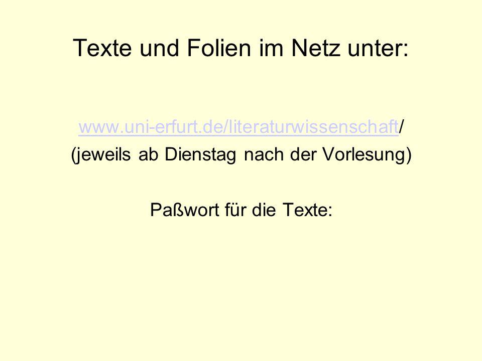 Texte und Folien im Netz unter: www.uni-erfurt.de/literaturwissenschaftwww.uni-erfurt.de/literaturwissenschaft/ (jeweils ab Dienstag nach der Vorlesun