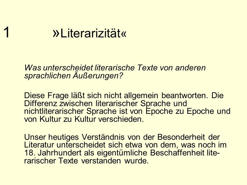 1 » Literarizität« Was unterscheidet literarische Texte von anderen sprachlichen Äußerungen? Diese Frage läßt sich nicht allgemein beantworten. Die Di