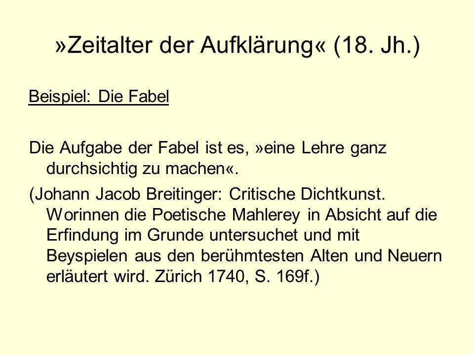»Zeitalter der Aufklärung« (18. Jh.) Beispiel: Die Fabel Die Aufgabe der Fabel ist es, »eine Lehre ganz durchsichtig zu machen«. (Johann Jacob Breitin