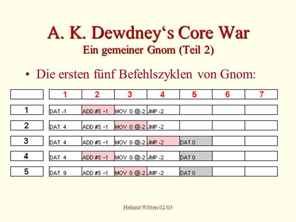 Helmut Witten 02/03 A. K. Dewdneys Core War Ein gemeiner Gnom (Teil 2) Die ersten fünf Befehlszyklen von Gnom: