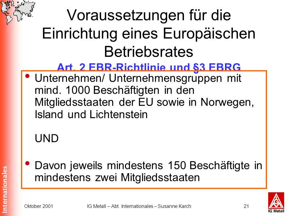 Internationales Oktober 2001IG Metall – Abt. Internationales – Susanne Karch21 Voraussetzungen für die Einrichtung eines Europäischen Betriebsrates Ar