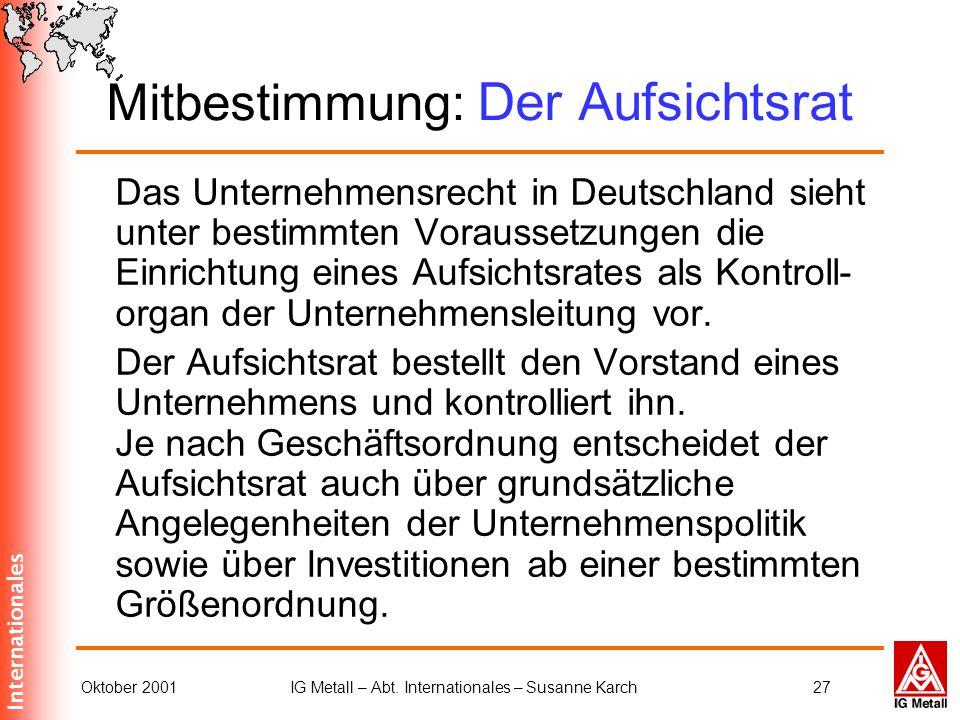 Internationales Oktober 2001IG Metall – Abt. Internationales – Susanne Karch27 Mitbestimmung: Der Aufsichtsrat Das Unternehmensrecht in Deutschland si