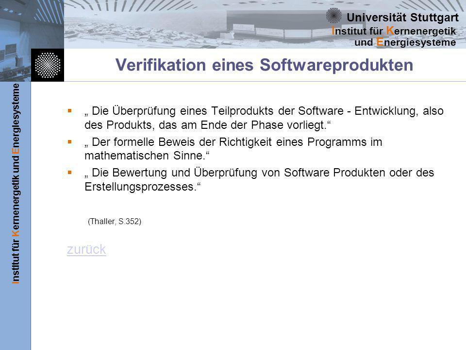 Universität Stuttgart Institut für Kernenergetik und Energiesysteme I nstitut für K ernenergetik und E nergiesysteme Verifikation eines Softwareprodukten Die Überprüfung eines Teilprodukts der Software - Entwicklung, also des Produkts, das am Ende der Phase vorliegt.