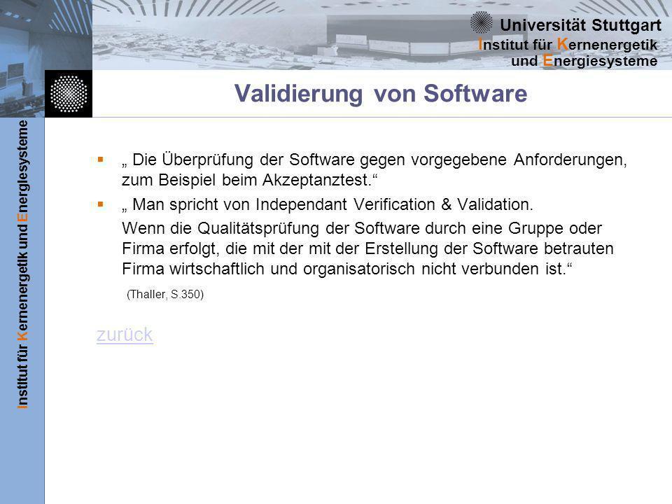 Universität Stuttgart Institut für Kernenergetik und Energiesysteme I nstitut für K ernenergetik und E nergiesysteme Validierung von Software Die Überprüfung der Software gegen vorgegebene Anforderungen, zum Beispiel beim Akzeptanztest.