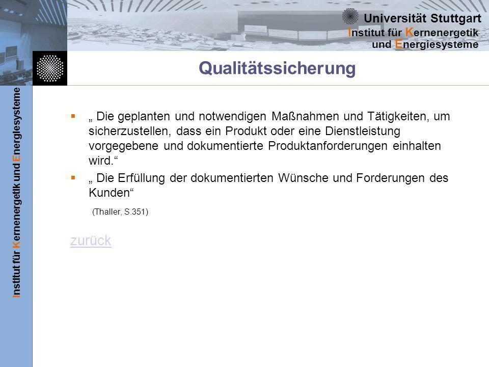 Universität Stuttgart Institut für Kernenergetik und Energiesysteme I nstitut für K ernenergetik und E nergiesysteme Qualitätssicherung Die geplanten und notwendigen Maßnahmen und Tätigkeiten, um sicherzustellen, dass ein Produkt oder eine Dienstleistung vorgegebene und dokumentierte Produktanforderungen einhalten wird.