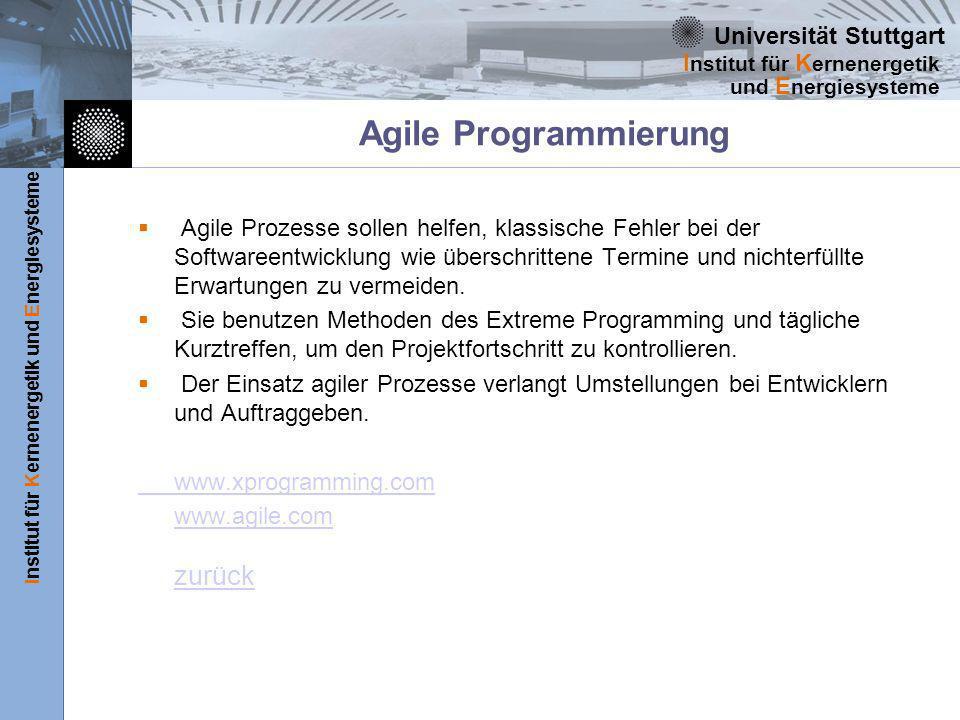 Universität Stuttgart Institut für Kernenergetik und Energiesysteme I nstitut für K ernenergetik und E nergiesysteme Agile Programmierung Agile Prozesse sollen helfen, klassische Fehler bei der Softwareentwicklung wie überschrittene Termine und nichterfüllte Erwartungen zu vermeiden.
