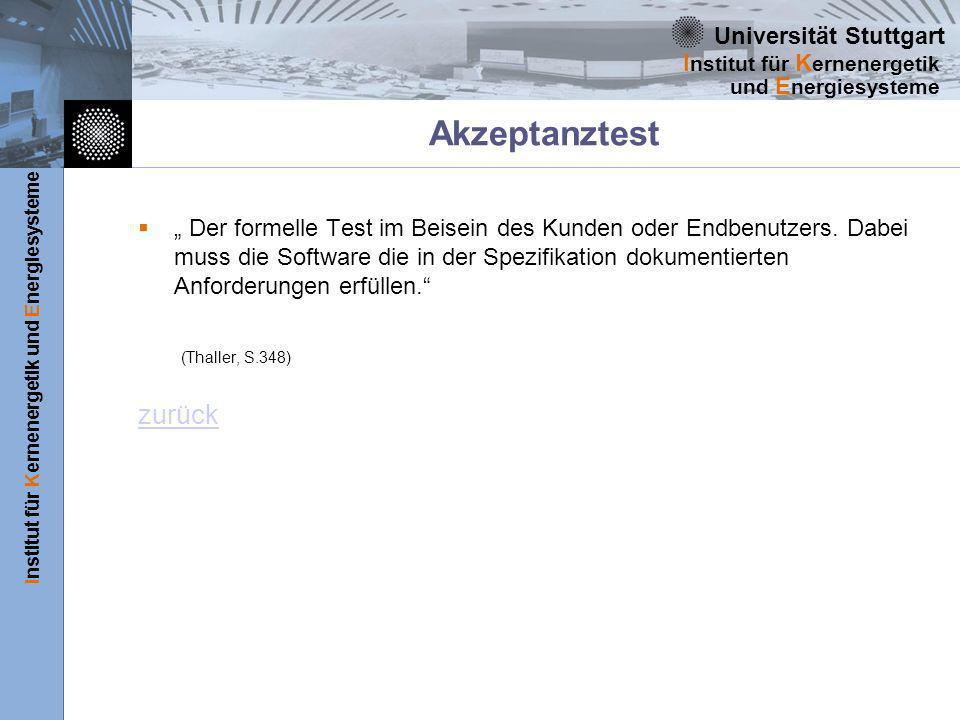 Universität Stuttgart Institut für Kernenergetik und Energiesysteme I nstitut für K ernenergetik und E nergiesysteme Akzeptanztest Der formelle Test im Beisein des Kunden oder Endbenutzers.