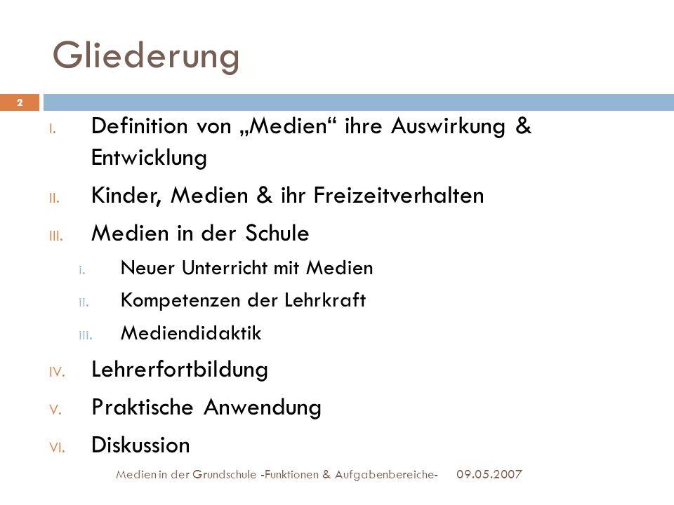 Gliederung 09.05.2007Medien in der Grundschule -Funktionen & Aufgabenbereiche- I. Definition von Medien ihre Auswirkung & Entwicklung II. Kinder, Medi