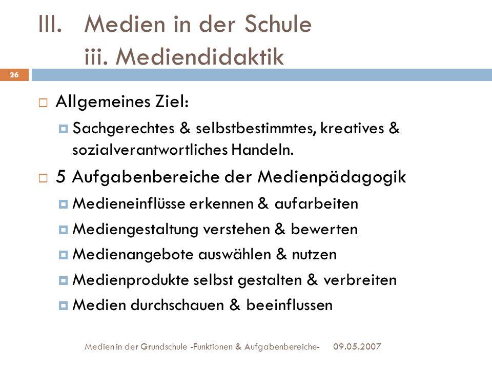 09.05.2007Medien in der Grundschule -Funktionen & Aufgabenbereiche- Allgemeines Ziel: Sachgerechtes & selbstbestimmtes, kreatives & sozialverantwortli