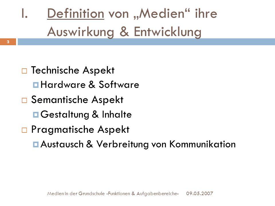 09.05.2007Medien in der Grundschule -Funktionen & Aufgabenbereiche- Technische Aspekt Hardware & Software Semantische Aspekt Gestaltung & Inhalte Prag