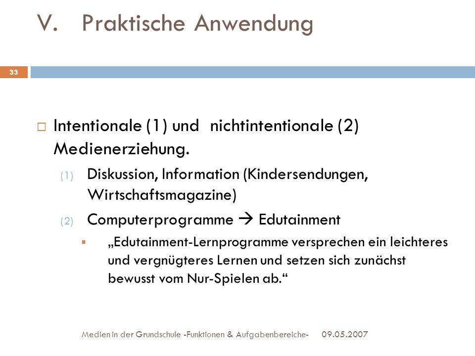 V.Praktische Anwendung 09.05.2007Medien in der Grundschule -Funktionen & Aufgabenbereiche- Intentionale (1) und nichtintentionale (2) Medienerziehung.