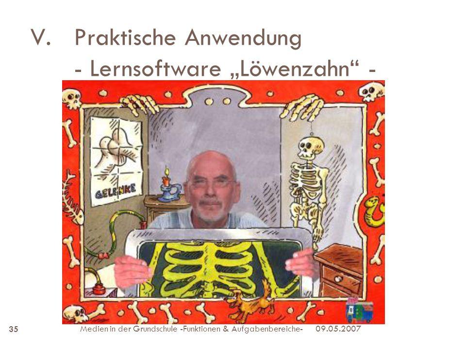 V.Praktische Anwendung - Lernsoftware Löwenzahn - 09.05.2007Medien in der Grundschule -Funktionen & Aufgabenbereiche- 35