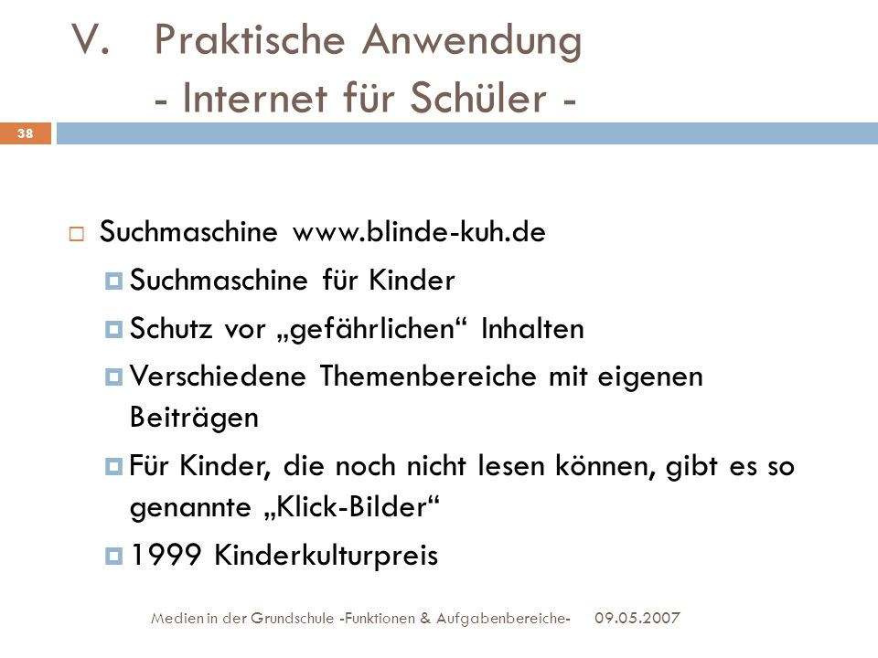 09.05.2007Medien in der Grundschule -Funktionen & Aufgabenbereiche- Suchmaschine www.blinde-kuh.de Suchmaschine für Kinder Schutz vor gefährlichen Inh