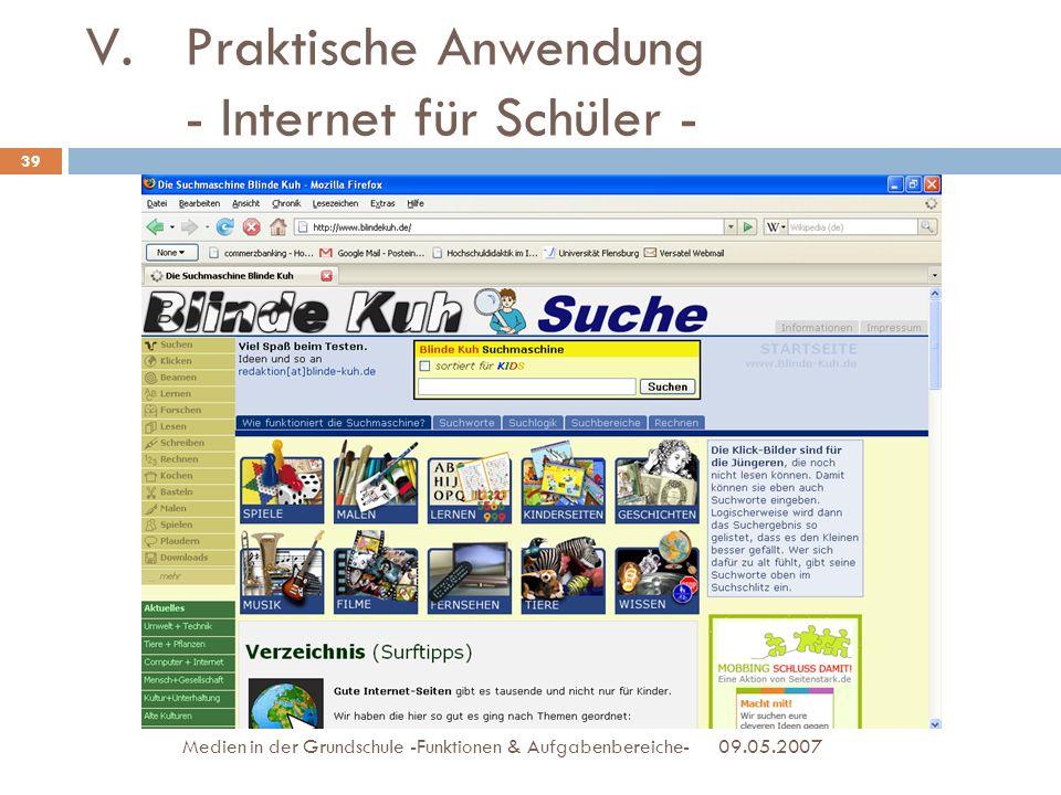 09.05.2007Medien in der Grundschule -Funktionen & Aufgabenbereiche- 39 V.Praktische Anwendung - Internet für Schüler -