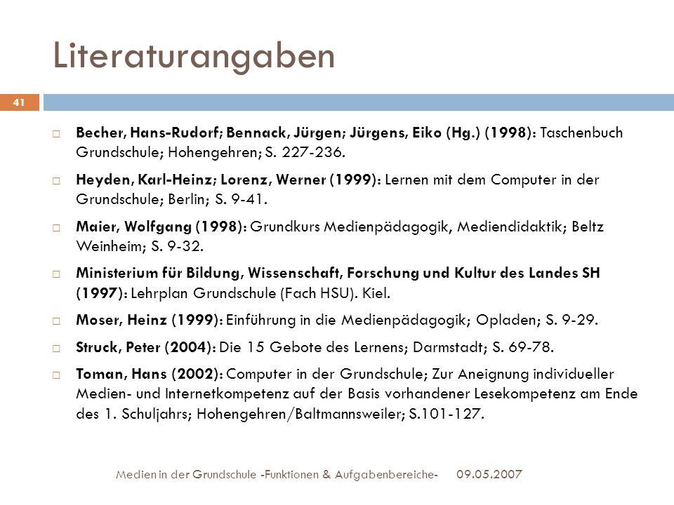 Literaturangaben Becher, Hans-Rudorf; Bennack, Jürgen; Jürgens, Eiko (Hg.) (1998): Taschenbuch Grundschule; Hohengehren; S. 227-236. Heyden, Karl-Hein