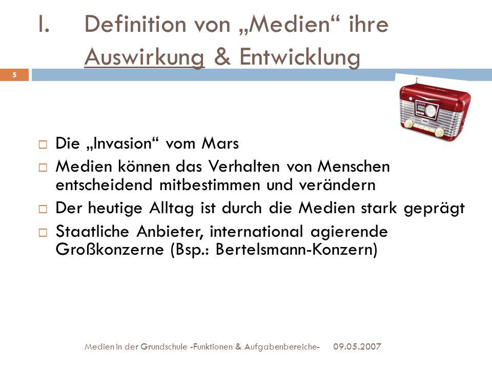 09.05.2007Medien in der Grundschule -Funktionen & Aufgabenbereiche- I.Definition von Medien ihre Auswirkung & Entwicklung Die Invasion vom Mars Medien