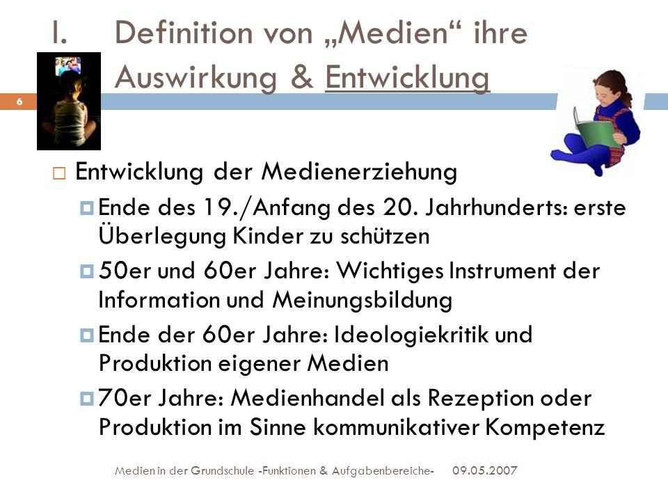 09.05.2007Medien in der Grundschule -Funktionen & Aufgabenbereiche- Entwicklung der Medienerziehung Ende des 19./Anfang des 20. Jahrhunderts: erste Üb