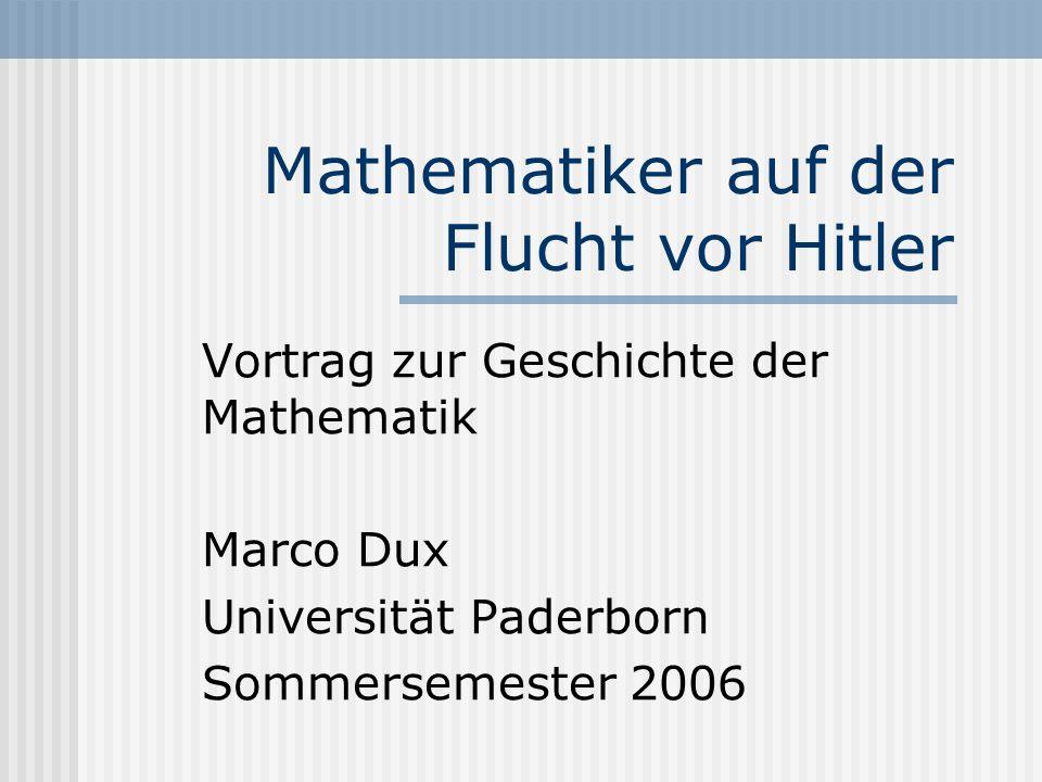Mathematiker auf der Flucht vor Hitler Vortrag zur Geschichte der Mathematik Marco Dux Universität Paderborn Sommersemester 2006