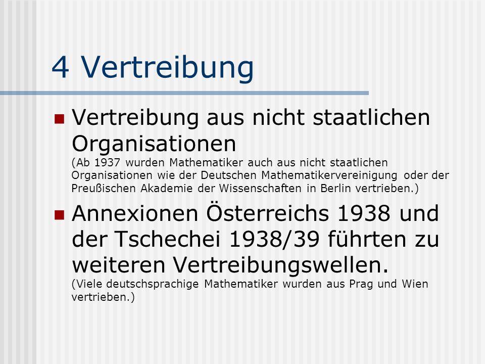 4 Vertreibung Vertreibung aus nicht staatlichen Organisationen (Ab 1937 wurden Mathematiker auch aus nicht staatlichen Organisationen wie der Deutsche