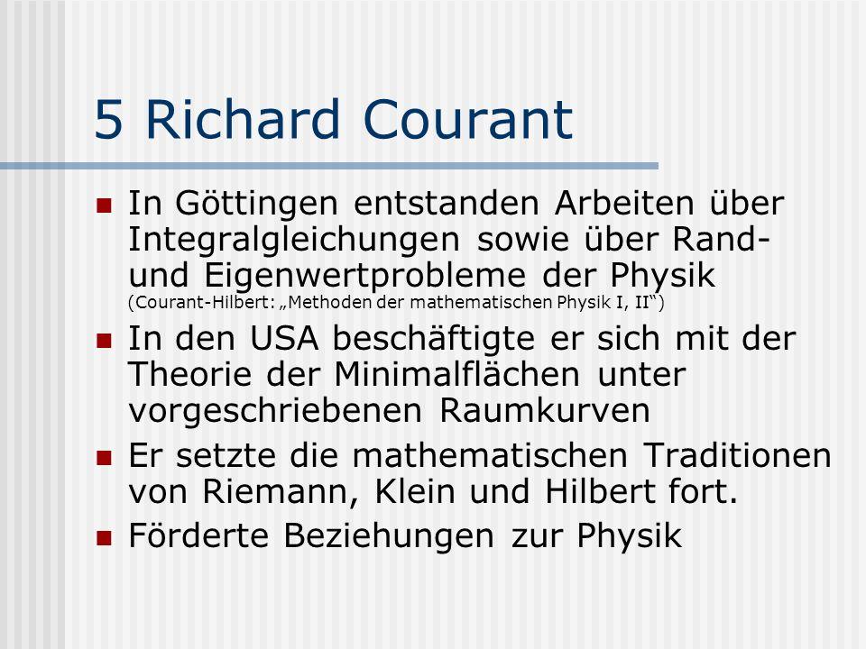 5 Richard Courant In Göttingen entstanden Arbeiten über Integralgleichungen sowie über Rand- und Eigenwertprobleme der Physik (Courant-Hilbert: Method