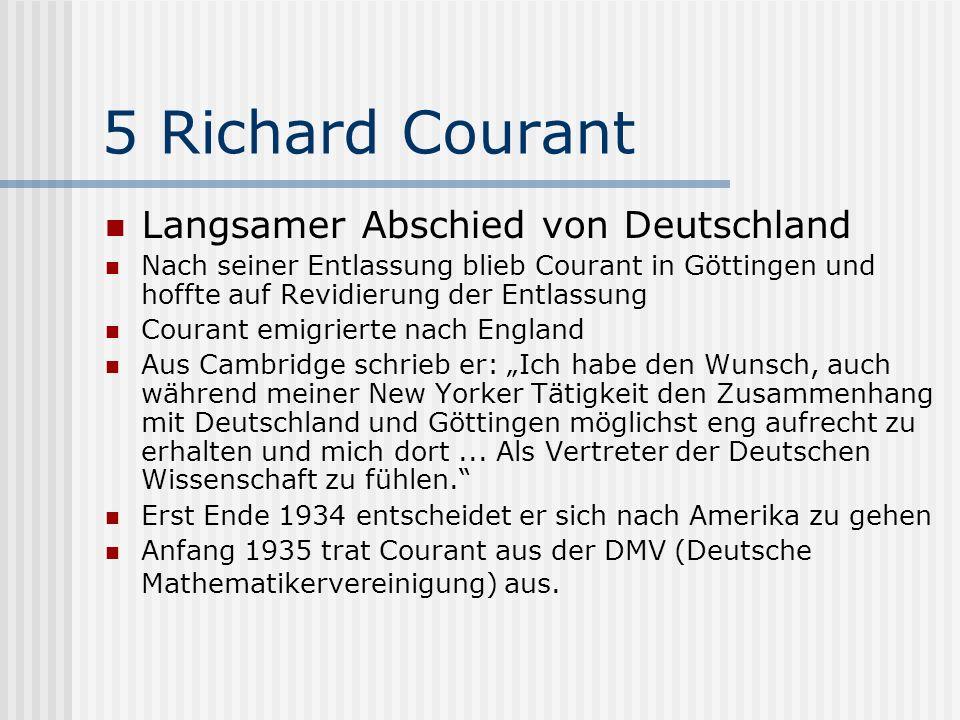 5 Richard Courant Langsamer Abschied von Deutschland Nach seiner Entlassung blieb Courant in Göttingen und hoffte auf Revidierung der Entlassung Coura