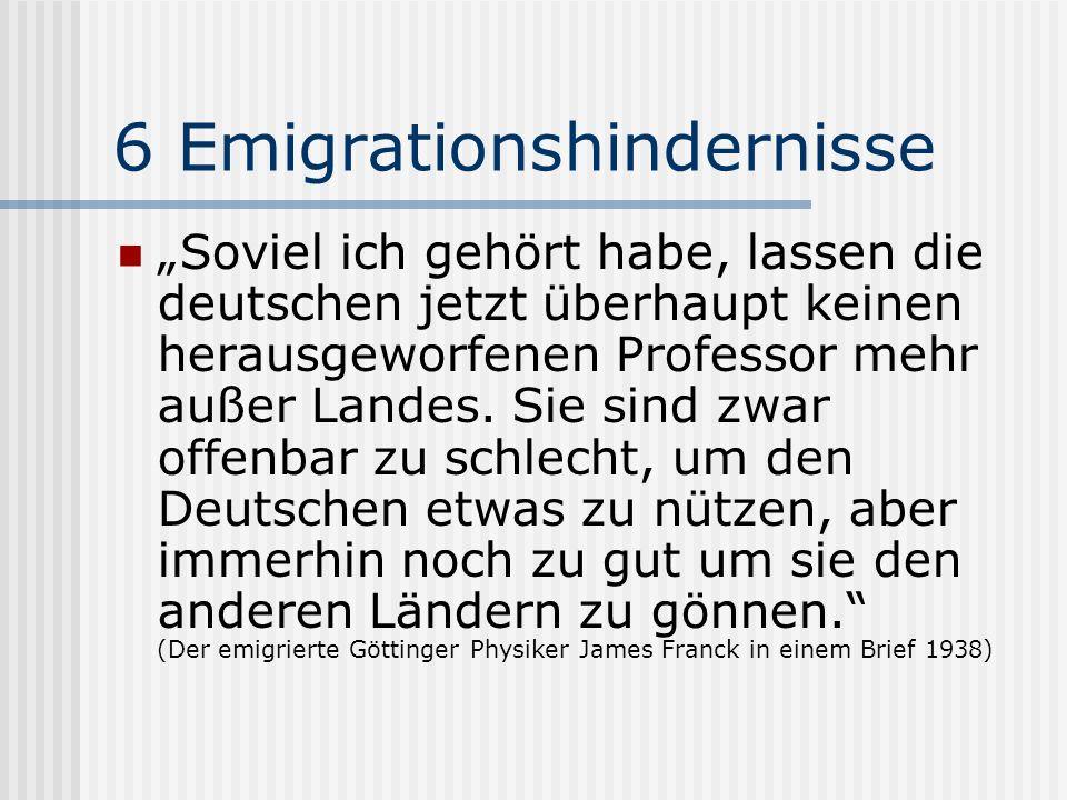 6 Emigrationshindernisse Soviel ich gehört habe, lassen die deutschen jetzt überhaupt keinen herausgeworfenen Professor mehr außer Landes. Sie sind zw